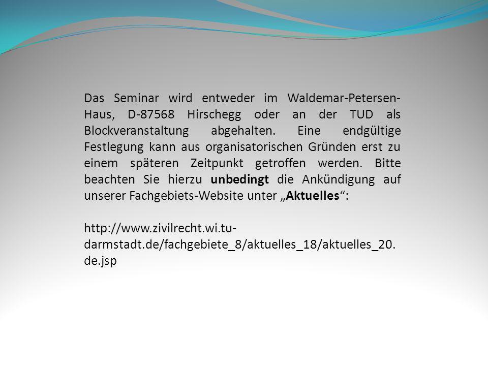 Das Seminar wird entweder im Waldemar-Petersen- Haus, D-87568 Hirschegg oder an der TUD als Blockveranstaltung abgehalten. Eine endgültige Festlegung