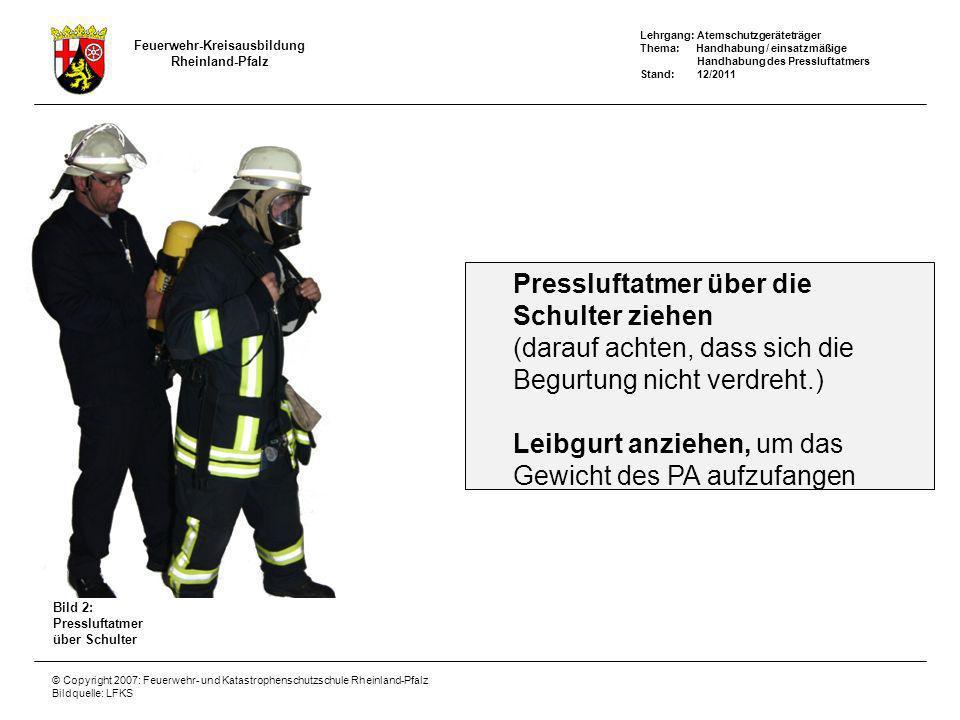 Lehrgang: Atemschutzgeräteträger Thema: Handhabung / einsatzmäßige Handhabung des Pressluftatmers Stand: 12/2011 Feuerwehr-Kreisausbildung Rheinland-P