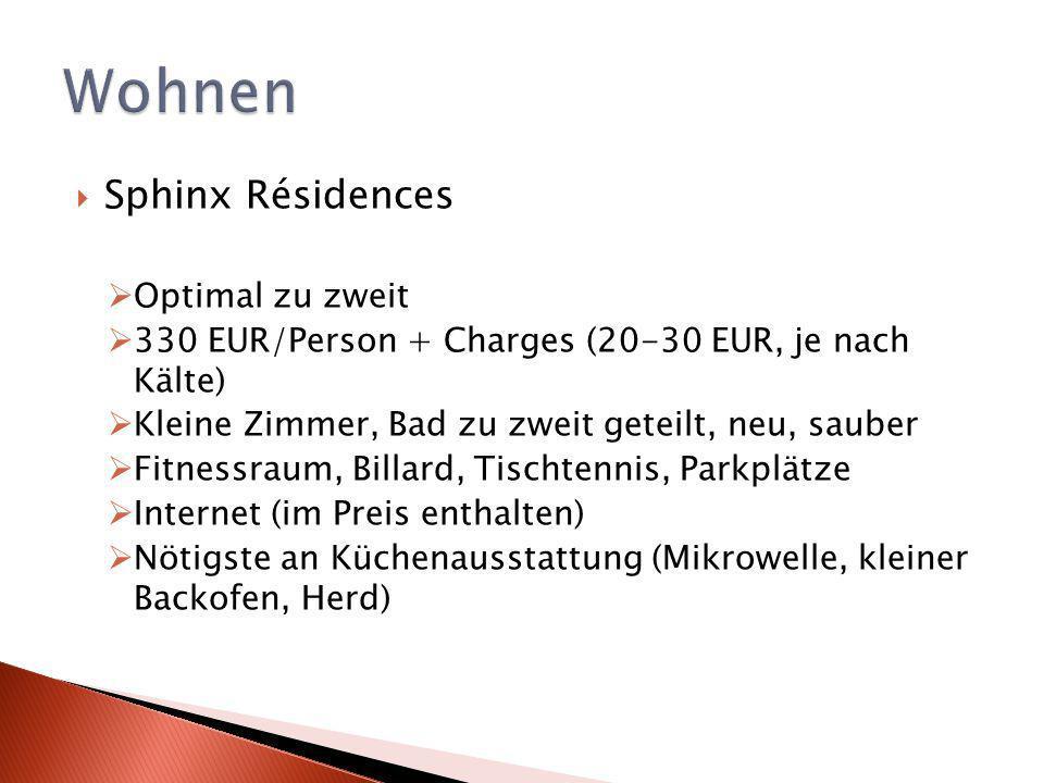 Sphinx Résidences Optimal zu zweit 330 EUR/Person + Charges (20-30 EUR, je nach Kälte) Kleine Zimmer, Bad zu zweit geteilt, neu, sauber Fitnessraum, Billard, Tischtennis, Parkplätze Internet (im Preis enthalten) Nötigste an Küchenausstattung (Mikrowelle, kleiner Backofen, Herd)
