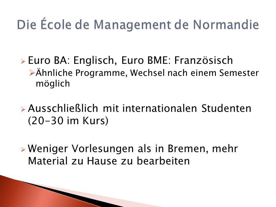Euro BA: Englisch, Euro BME: Französisch Ähnliche Programme, Wechsel nach einem Semester möglich Ausschließlich mit internationalen Studenten (20-30 im Kurs) Weniger Vorlesungen als in Bremen, mehr Material zu Hause zu bearbeiten