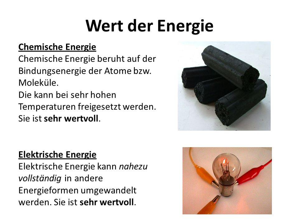 Wert der Energie Chemische Energie Chemische Energie beruht auf der Bindungsenergie der Atome bzw. Moleküle. Die kann bei sehr hohen Temperaturen frei