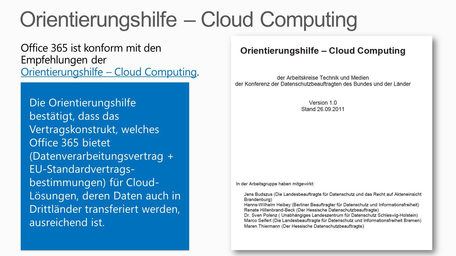 Office 365 ist konform mit den Empfehlungen der Orientierungshilfe – Cloud Computing. Orientierungshilfe – Cloud Computing Die Orientierungshilfe best