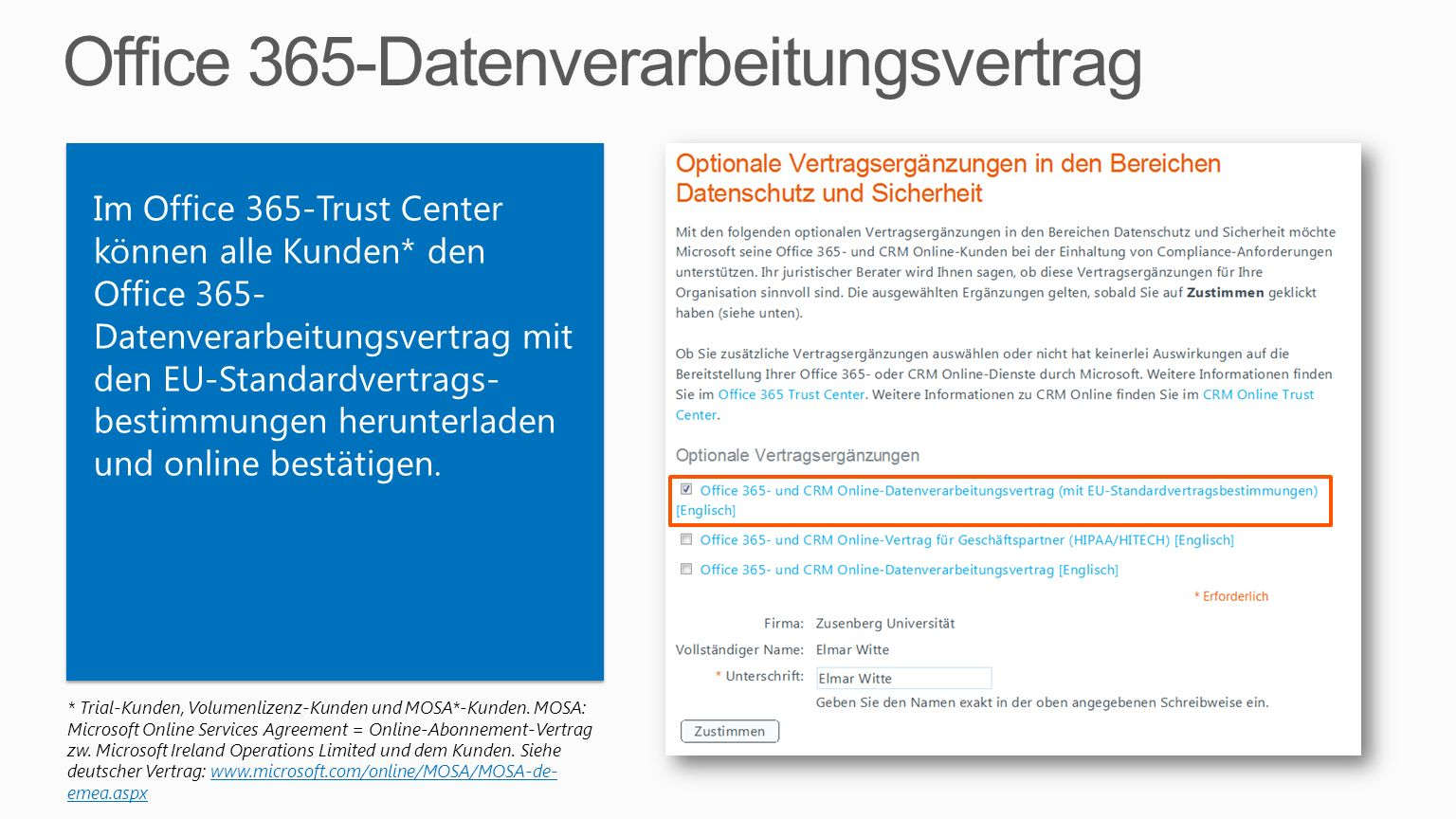 * Trial-Kunden, Volumenlizenz-Kunden und MOSA*-Kunden. MOSA: Microsoft Online Services Agreement = Online-Abonnement-Vertrag zw. Microsoft Ireland Ope