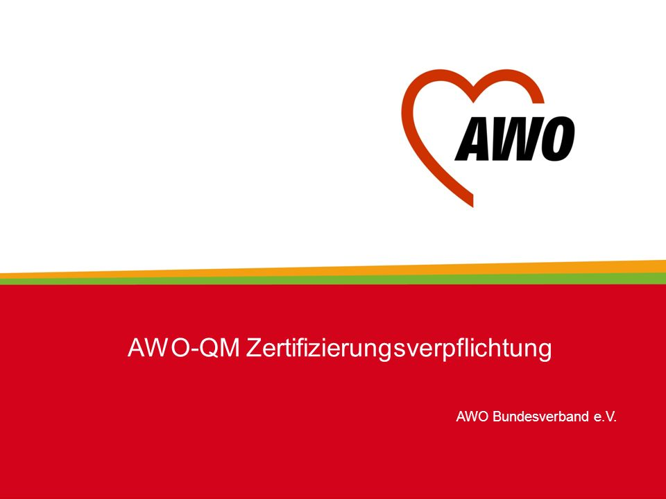 AWO Bundesverband e.V. AWO-QM Zertifizierungsverpflichtung