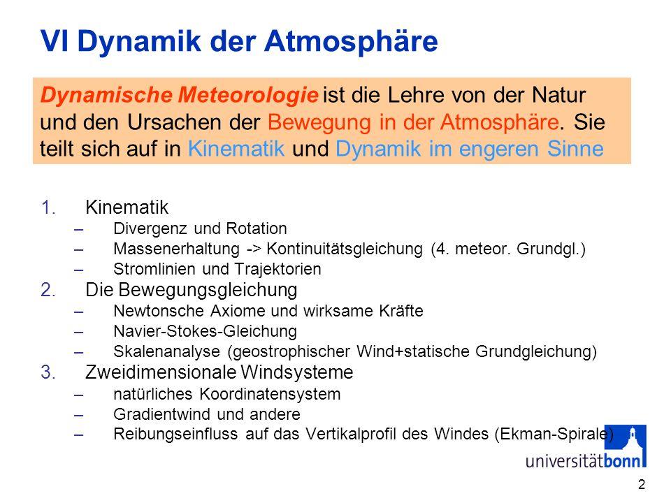 2 VI Dynamik der Atmosphäre 1.Kinematik –Divergenz und Rotation –Massenerhaltung -> Kontinuitätsgleichung (4. meteor. Grundgl.) –Stromlinien und Traje