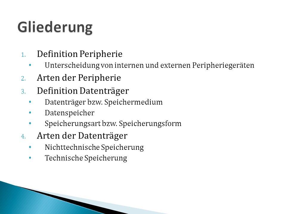 1. Definition Peripherie Unterscheidung von internen und externen Peripheriegeräten 2. Arten der Peripherie 3. Definition Datenträger Datenträger bzw.