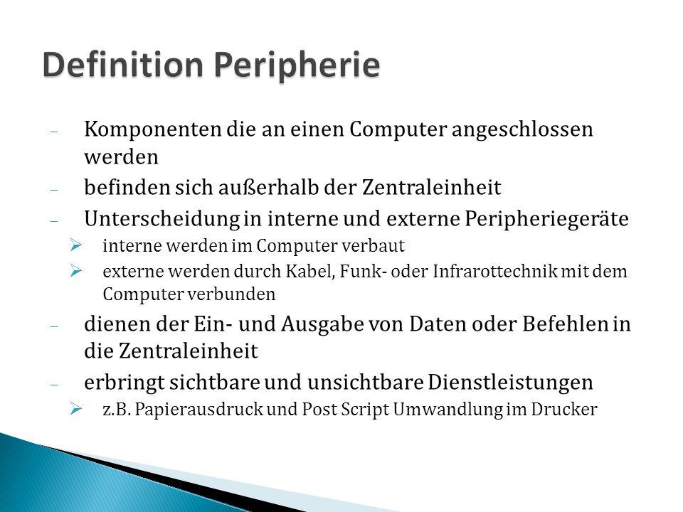 Komponenten die an einen Computer angeschlossen werden befinden sich außerhalb der Zentraleinheit Unterscheidung in interne und externe Peripheriegerä