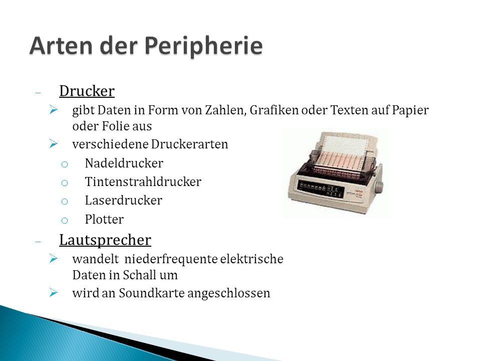 Drucker gibt Daten in Form von Zahlen, Grafiken oder Texten auf Papier oder Folie aus verschiedene Druckerarten o Nadeldrucker o Tintenstrahldrucker o