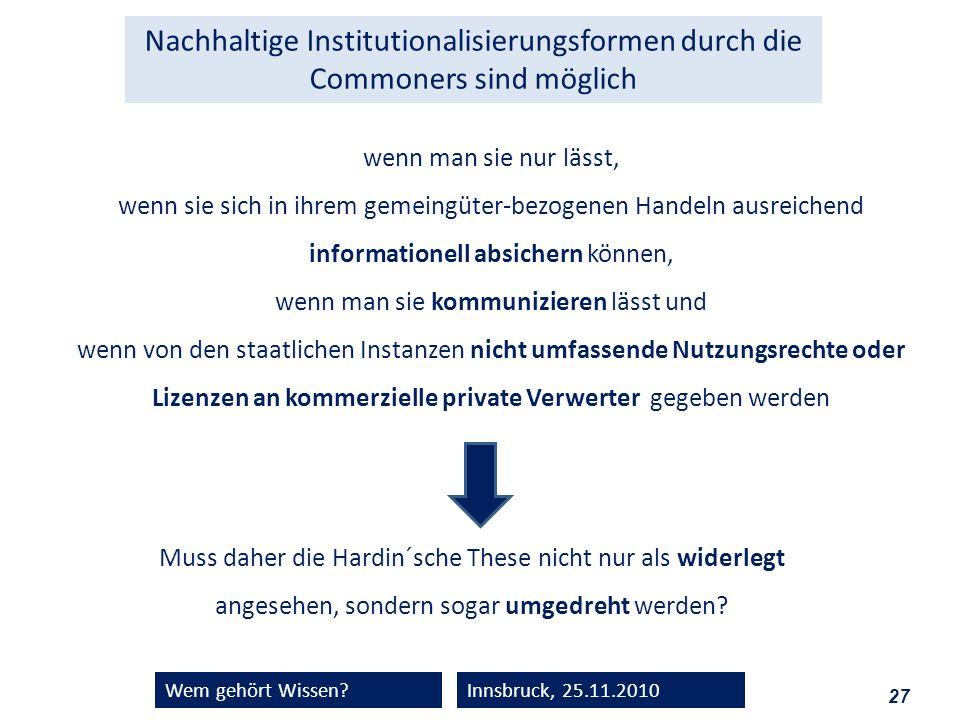 27 Wem gehört Wissen?Innsbruck, 25.11.2010 wenn man sie nur lässt, wenn sie sich in ihrem gemeingüter-bezogenen Handeln ausreichend informationell abs