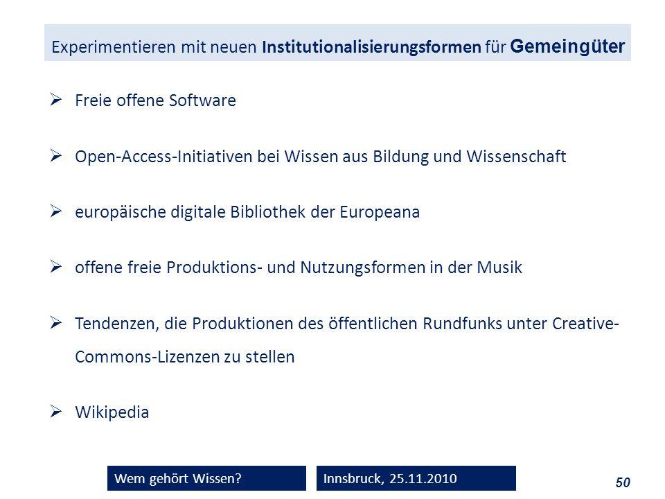 50 Wem gehört Wissen?Innsbruck, 25.11.2010 Freie offene Software Open-Access-Initiativen bei Wissen aus Bildung und Wissenschaft europäische digitale