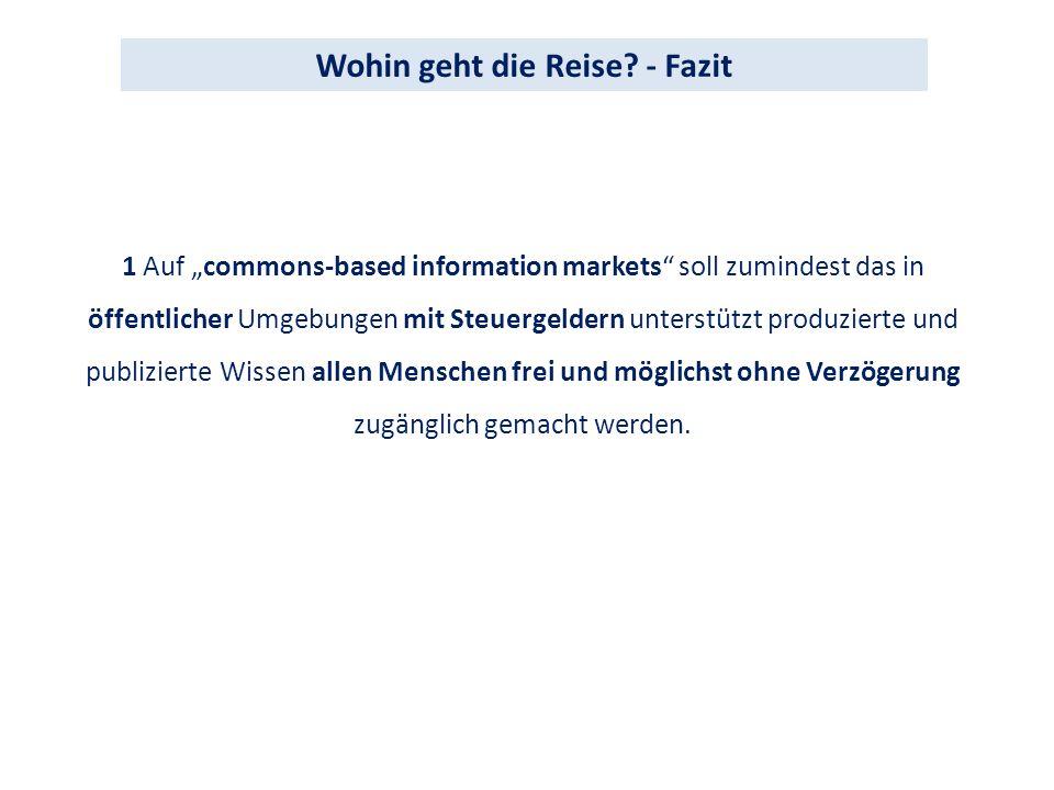 1 Auf commons-based information markets soll zumindest das in öffentlicher Umgebungen mit Steuergeldern unterstützt produzierte und publizierte Wissen