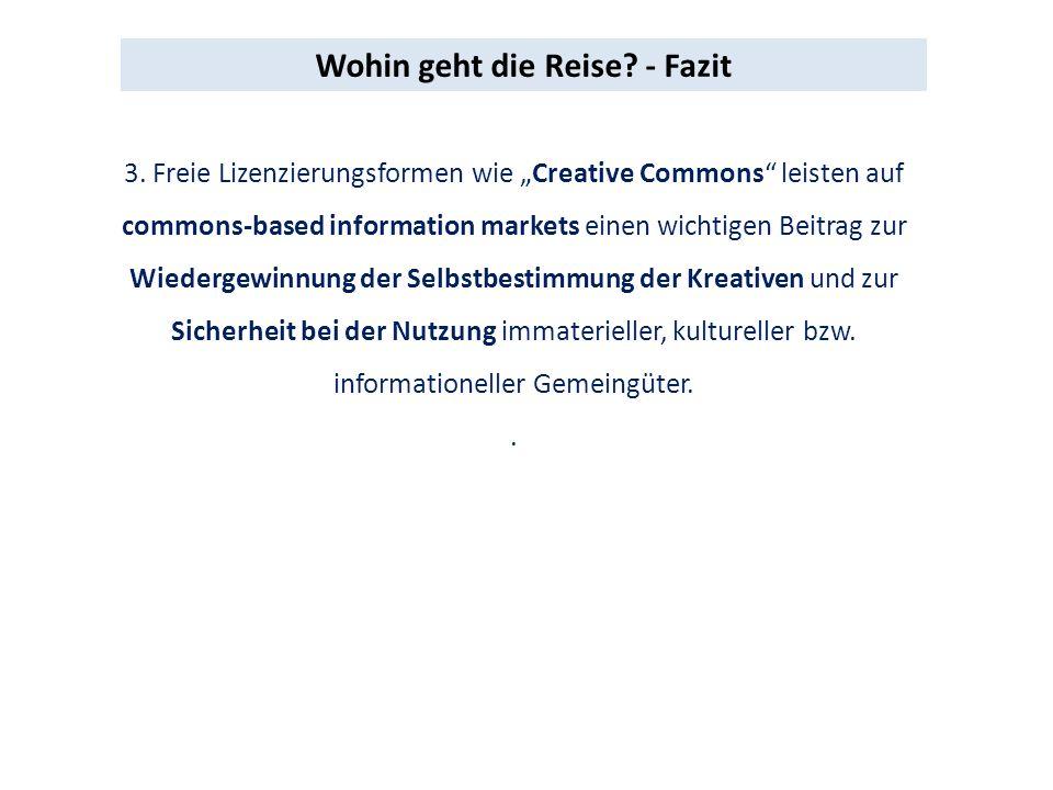 3. Freie Lizenzierungsformen wie Creative Commons leisten auf commons-based information markets einen wichtigen Beitrag zur Wiedergewinnung der Selbst