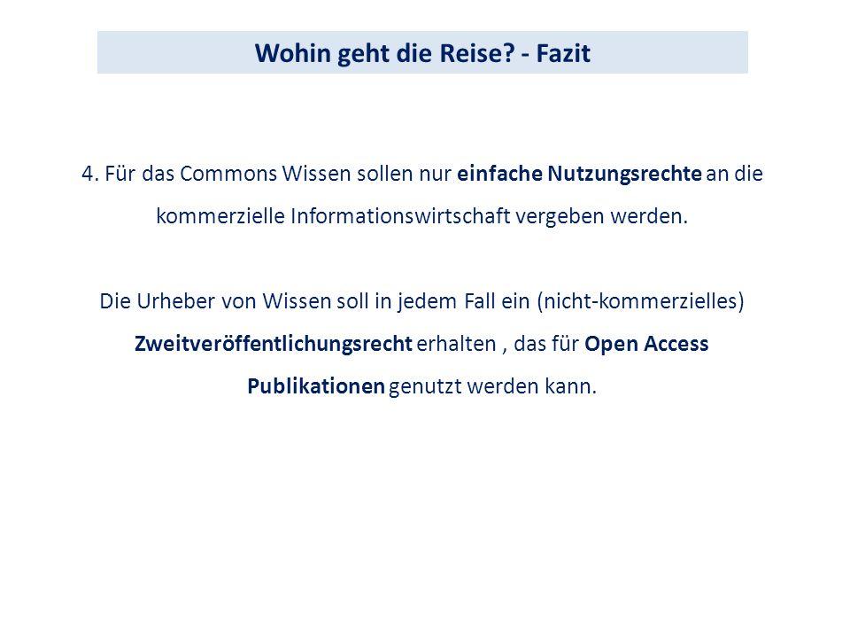 4. Für das Commons Wissen sollen nur einfache Nutzungsrechte an die kommerzielle Informationswirtschaft vergeben werden. Die Urheber von Wissen soll i