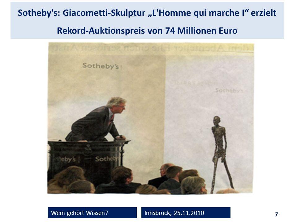 7 Wem gehört Wissen?Innsbruck, 25.11.2010 Sotheby's: Giacometti-Skulptur L'Homme qui marche I erzielt Rekord-Auktionspreis von 74 Millionen Euro