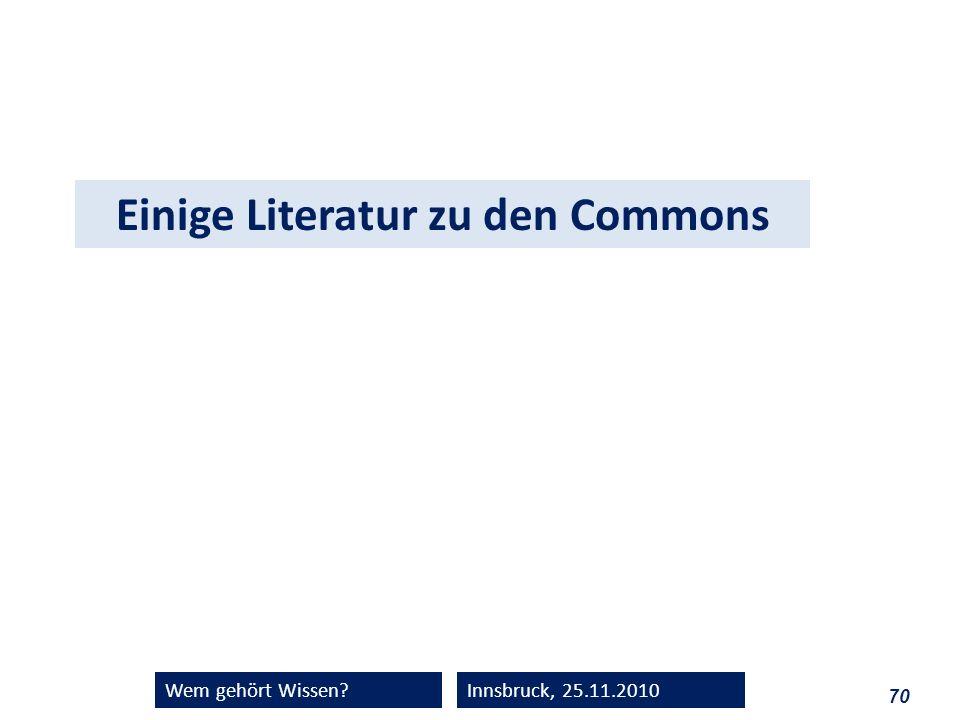 70 Wem gehört Wissen?Innsbruck, 25.11.2010 Einige Literatur zu den Commons