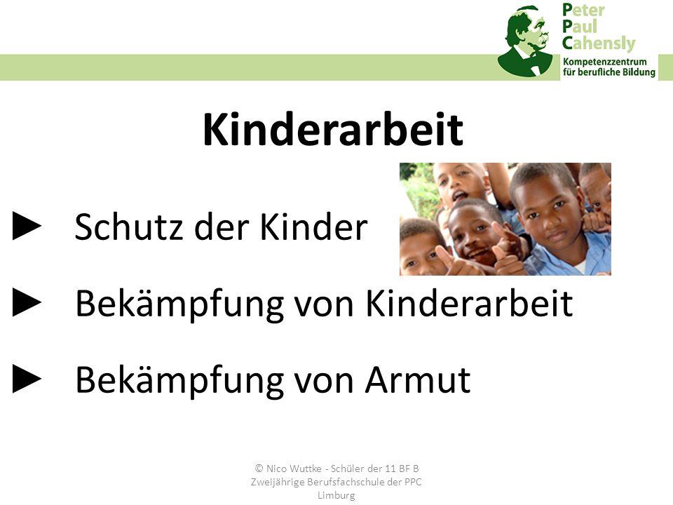 Schutz der Kinder Bekämpfung von Kinderarbeit Bekämpfung von Armut Kinderarbeit © Nico Wuttke - Schüler der 11 BF B Zweijährige Berufsfachschule der P