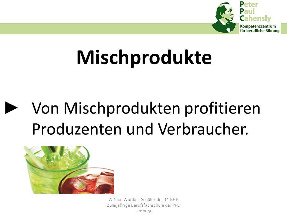 Von Mischprodukten profitieren Produzenten und Verbraucher. Mischprodukte © Nico Wuttke - Schüler der 11 BF B Zweijährige Berufsfachschule der PPC Lim