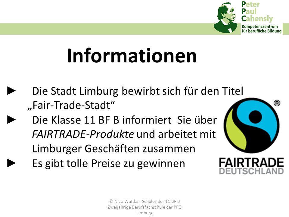 Die Stadt Limburg bewirbt sich für den Titel Fair-Trade-Stadt Die Klasse 11 BF B informiert Sie über FAIRTRADE-Produkte und arbeitet mit Limburger Ges