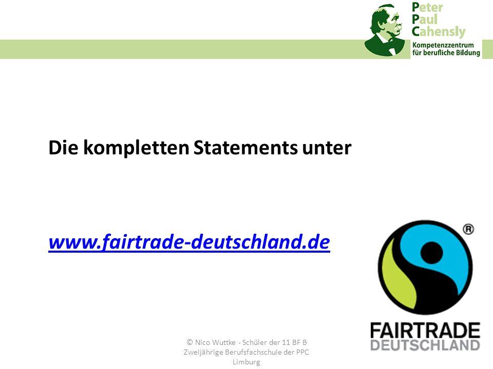 Die kompletten Statements unter www.fairtrade-deutschland.de © Nico Wuttke - Schüler der 11 BF B Zweijährige Berufsfachschule der PPC Limburg