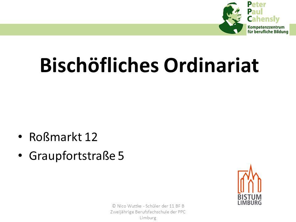 Bischöfliches Ordinariat Roßmarkt 12 Graupfortstraße 5 © Nico Wuttke - Schüler der 11 BF B Zweijährige Berufsfachschule der PPC Limburg