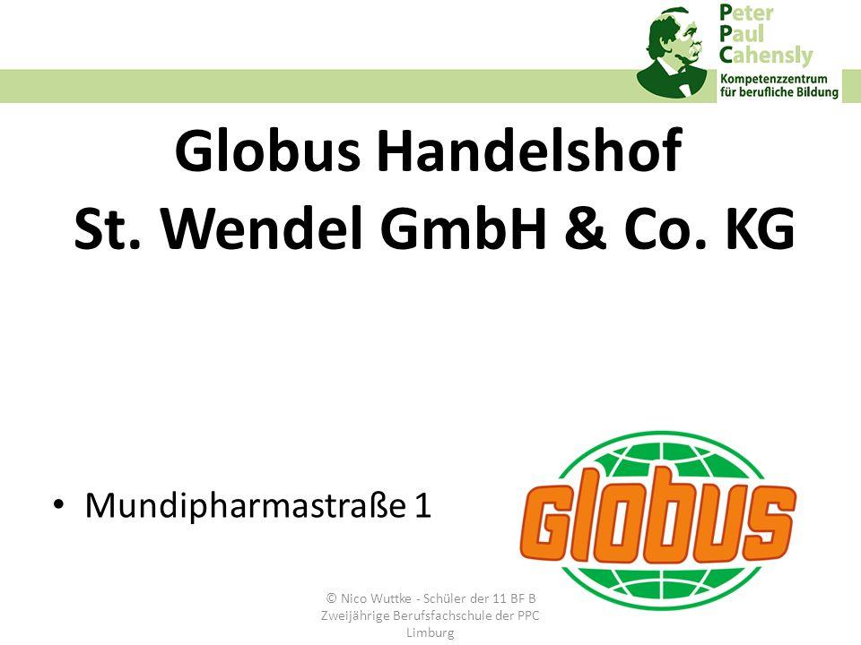 Globus Handelshof St. Wendel GmbH & Co. KG Mundipharmastraße 1 © Nico Wuttke - Schüler der 11 BF B Zweijährige Berufsfachschule der PPC Limburg