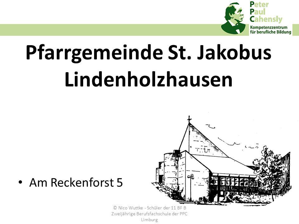 Pfarrgemeinde St. Jakobus Lindenholzhausen Am Reckenforst 5 © Nico Wuttke - Schüler der 11 BF B Zweijährige Berufsfachschule der PPC Limburg