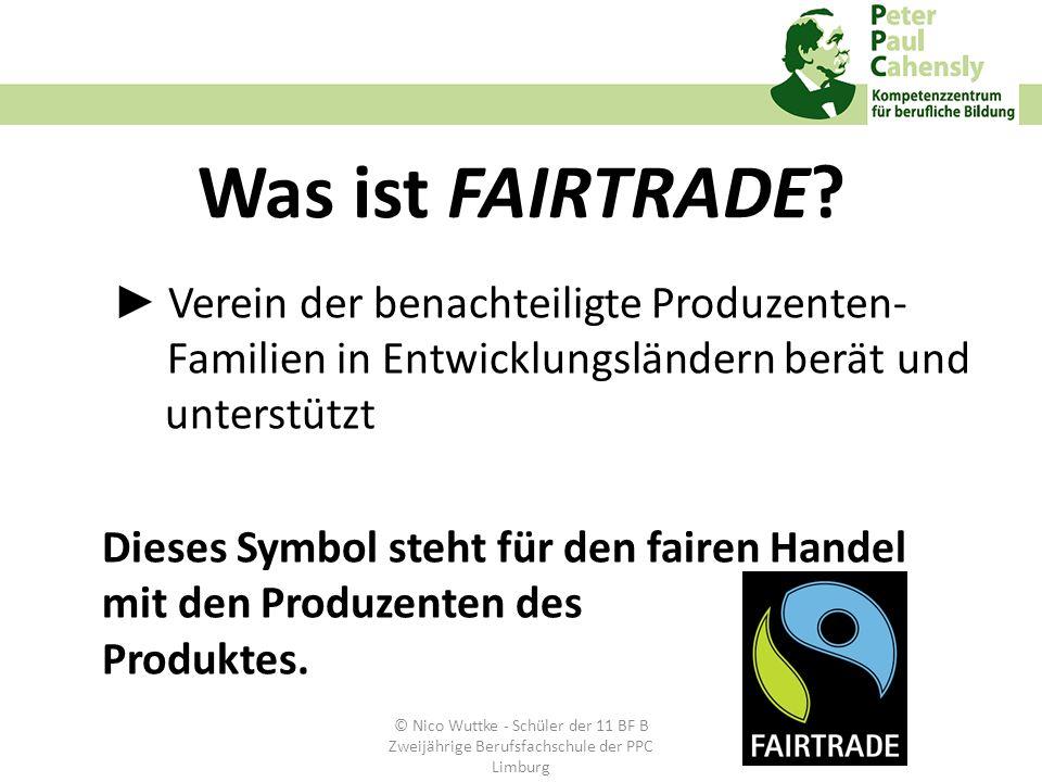 Was ist FAIRTRADE? Verein der benachteiligte Produzenten- Familien in Entwicklungsländern berät und unterstützt Dieses Symbol steht für den fairen Han