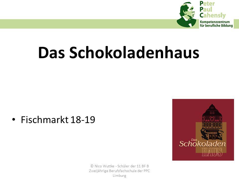 Das Schokoladenhaus Fischmarkt 18-19 © Nico Wuttke - Schüler der 11 BF B Zweijährige Berufsfachschule der PPC Limburg