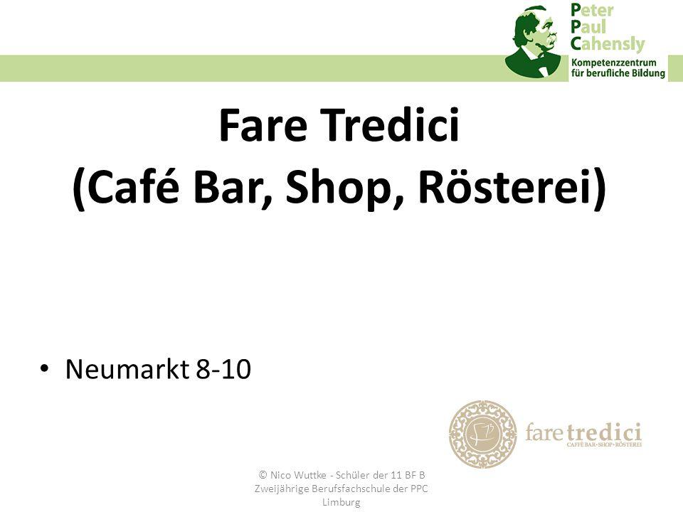 Fare Tredici (Café Bar, Shop, Rösterei) Neumarkt 8-10 © Nico Wuttke - Schüler der 11 BF B Zweijährige Berufsfachschule der PPC Limburg