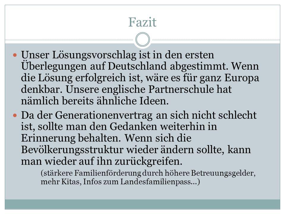 Fazit Unser Lösungsvorschlag ist in den ersten Überlegungen auf Deutschland abgestimmt. Wenn die Lösung erfolgreich ist, wäre es für ganz Europa denkb