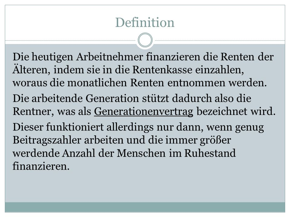 Ursache Deutschland wird immer älter Weniger Kinder werden geborenLebenserwartungen steigen Weniger Geld wird eingezahltmehr Rentengelder werden benötigt Das von den arbeitenden eingezahlte Geld deckt die benötigten Rentengelder nicht mehr Generationenvertrag funktioniert nicht mehr