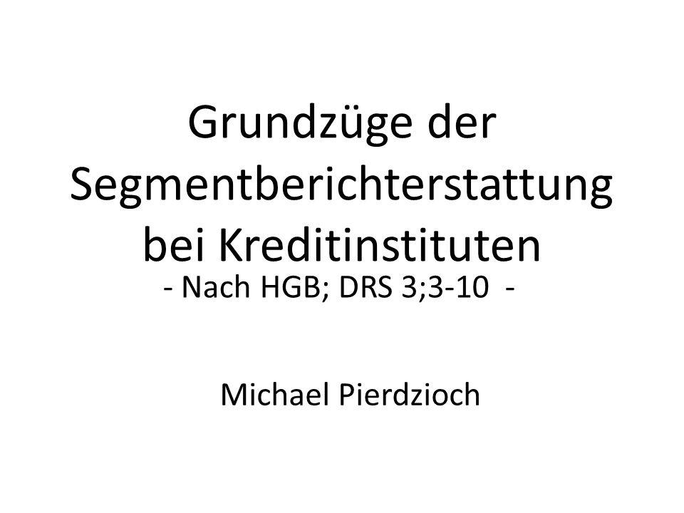 Grundzüge der Segmentberichterstattung bei Kreditinstituten - Nach HGB; DRS 3;3-10 - Michael Pierdzioch