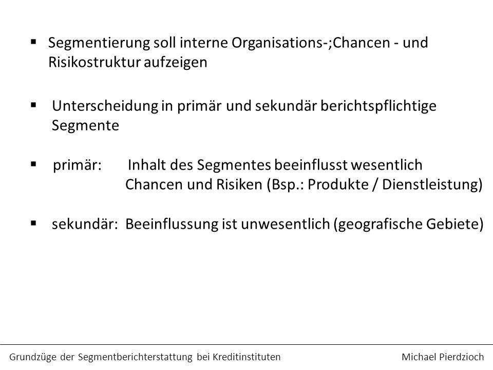 Segmentierung soll interne Organisations-;Chancen - und Risikostruktur aufzeigen Unterscheidung in primär und sekundär berichtspflichtige Segmente pri