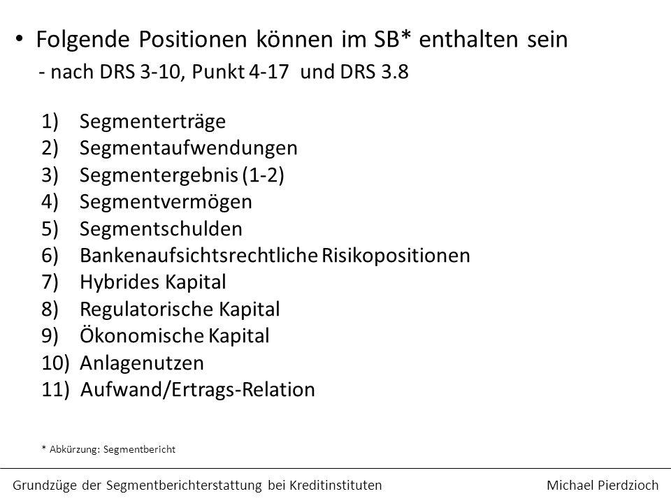 Folgende Positionen können im SB* enthalten sein - nach DRS 3-10, Punkt 4-17 und DRS 3.8 1) Segmenterträge 2) Segmentaufwendungen 3) Segmentergebnis (