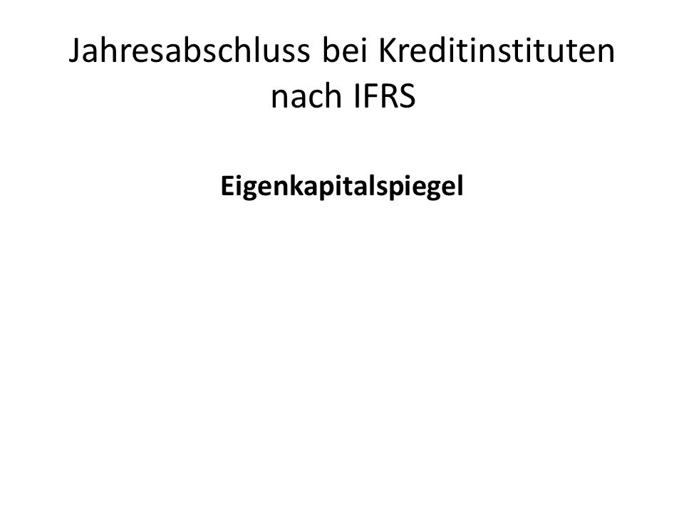 Jahresabschluss bei Kreditinstituten nach IFRS Eigenkapitalspiegel