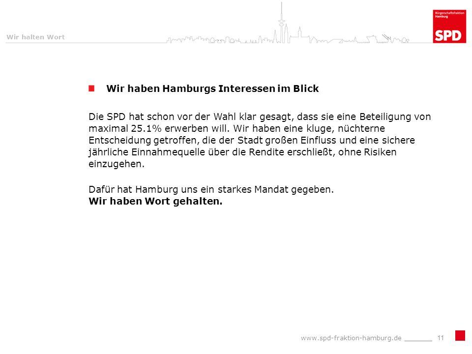Wir halten Wort Wir haben Hamburgs Interessen im Blick Die SPD hat schon vor der Wahl klar gesagt, dass sie eine Beteiligung von maximal 25.1% erwerben will.