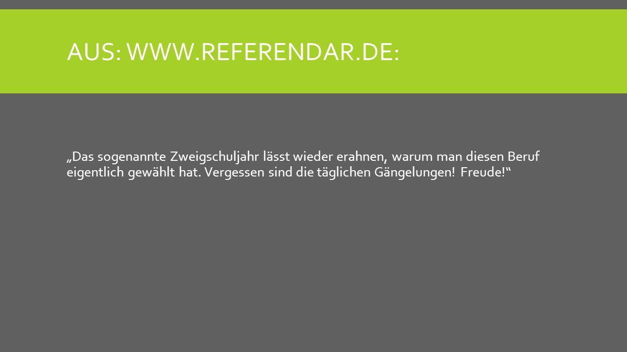 AUS: WWW.REFERENDAR.DE: Das sogenannte Zweigschuljahr lässt wieder erahnen, warum man diesen Beruf eigentlich gewählt hat. Vergessen sind die tägliche