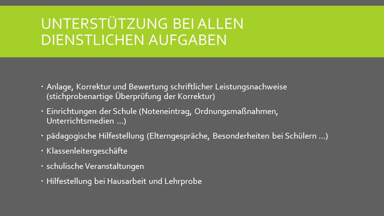 UNTERSTÜTZUNG BEI ALLEN DIENSTLICHEN AUFGABEN Anlage, Korrektur und Bewertung schriftlicher Leistungsnachweise (stichprobenartige Überprüfung der Korr