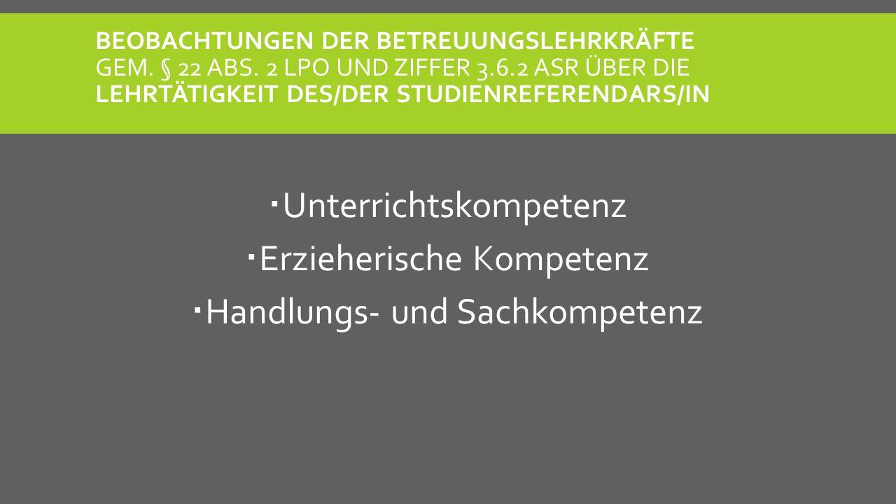 BEOBACHTUNGEN DER BETREUUNGSLEHRKRÄFTE GEM. § 22 ABS. 2 LPO UND ZIFFER 3.6.2 ASR ÜBER DIE LEHRTÄTIGKEIT DES/DER STUDIENREFERENDARS/IN Unterrichtskompe