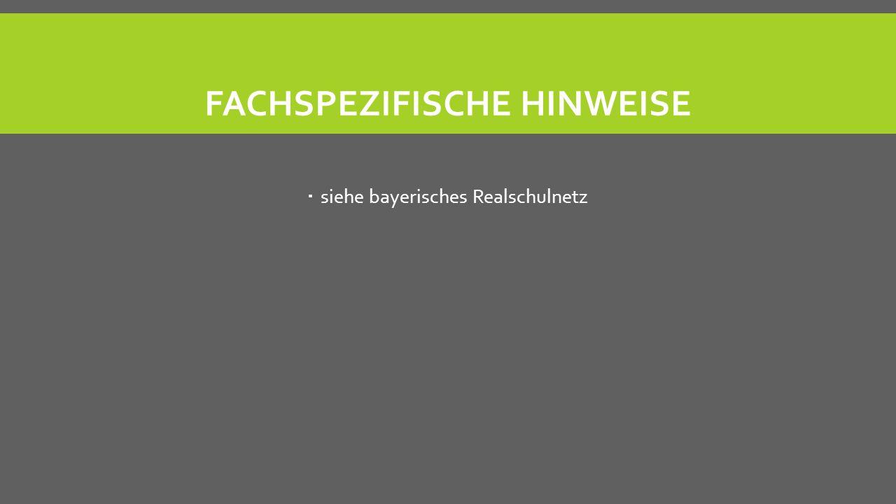 FACHSPEZIFISCHE HINWEISE siehe bayerisches Realschulnetz