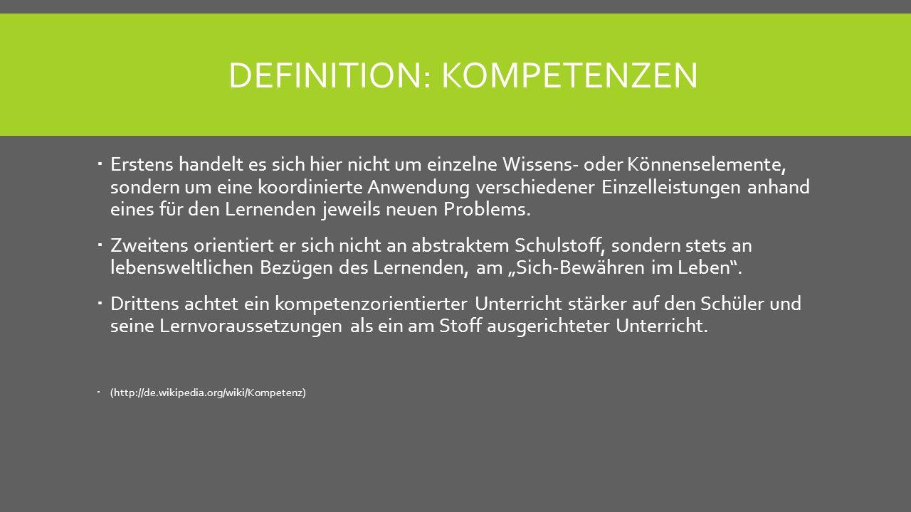 DEFINITION: KOMPETENZEN Erstens handelt es sich hier nicht um einzelne Wissens- oder Könnenselemente, sondern um eine koordinierte Anwendung verschied