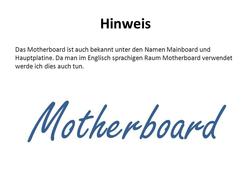 Hinweis Das Motherboard ist auch bekannt unter den Namen Mainboard und Hauptplatine. Da man im Englisch sprachigen Raum Motherboard verwendet werde ic