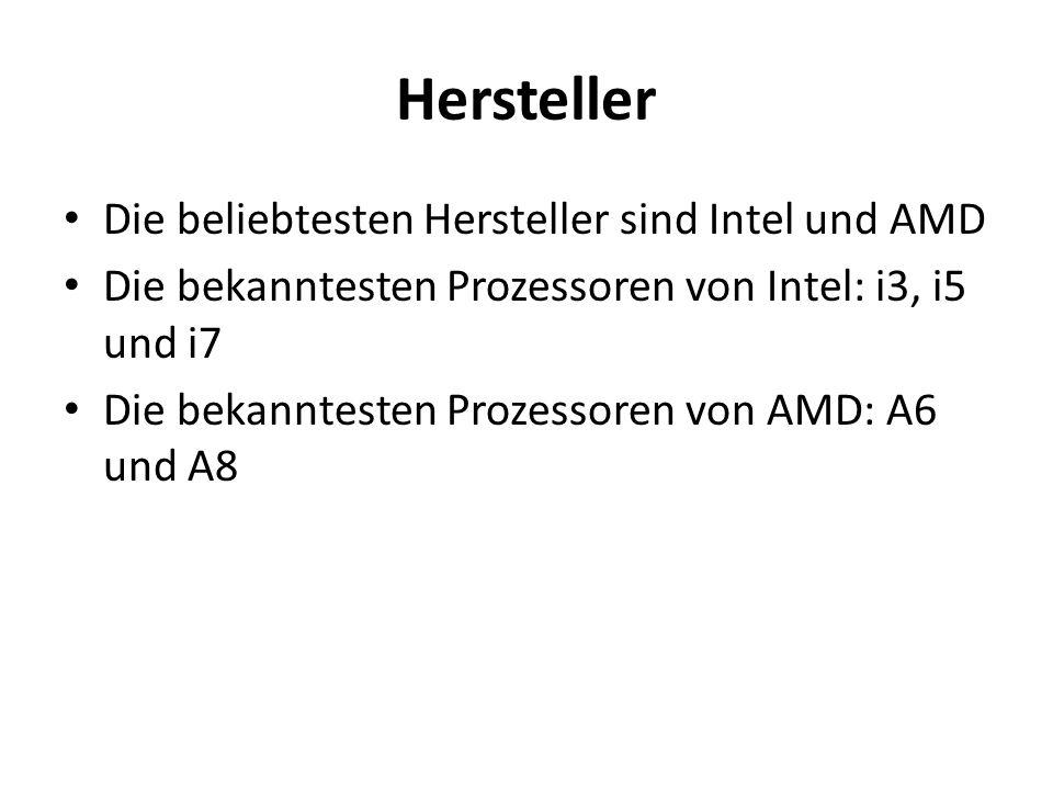 Hersteller Die beliebtesten Hersteller sind Intel und AMD Die bekanntesten Prozessoren von Intel: i3, i5 und i7 Die bekanntesten Prozessoren von AMD:
