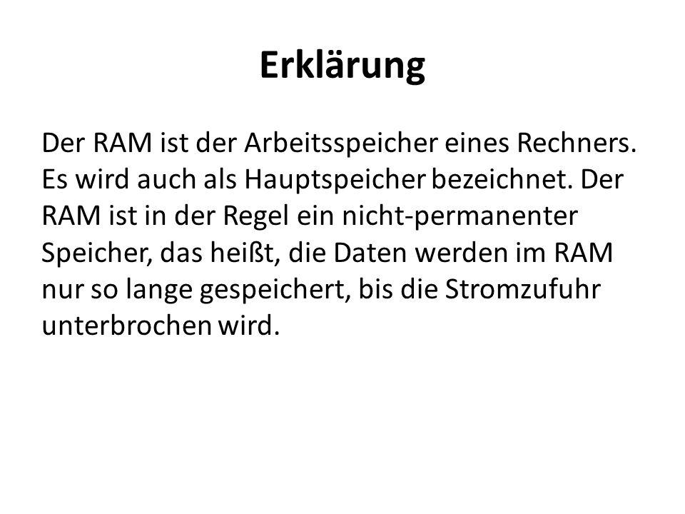 Erklärung Der RAM ist der Arbeitsspeicher eines Rechners. Es wird auch als Hauptspeicher bezeichnet. Der RAM ist in der Regel ein nicht-permanenter Sp