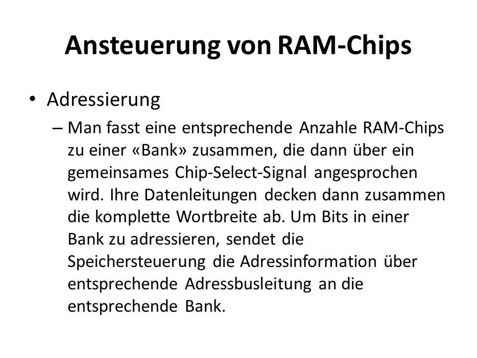 Ansteuerung von RAM-Chips Adressierung – Man fasst eine entsprechende Anzahle RAM-Chips zu einer «Bank» zusammen, die dann über ein gemeinsames Chip-S