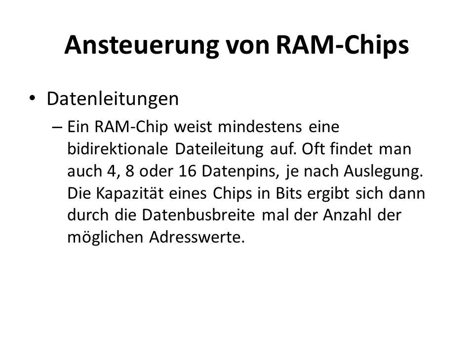Ansteuerung von RAM-Chips Datenleitungen – Ein RAM-Chip weist mindestens eine bidirektionale Dateileitung auf. Oft findet man auch 4, 8 oder 16 Datenp