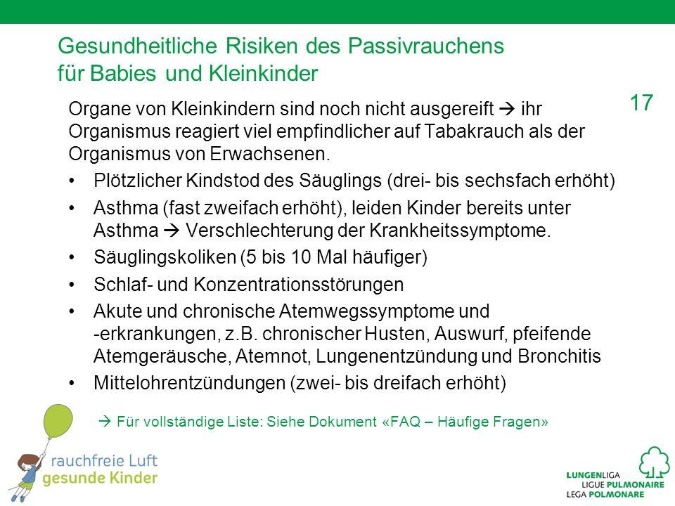 17 Gesundheitliche Risiken des Passivrauchens für Babies und Kleinkinder Organe von Kleinkindern sind noch nicht ausgereift ihr Organismus reagiert vi