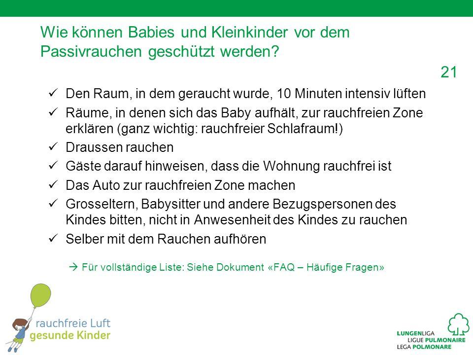 21 Wie können Babies und Kleinkinder vor dem Passivrauchen geschützt werden? Den Raum, in dem geraucht wurde, 10 Minuten intensiv lüften Räume, in den