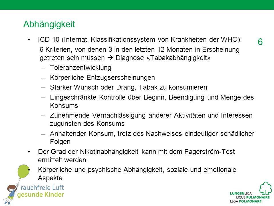 6 Abhängigkeit ICD-10 (Internat. Klassifikationssystem von Krankheiten der WHO): 6 Kriterien, von denen 3 in den letzten 12 Monaten in Erscheinung get