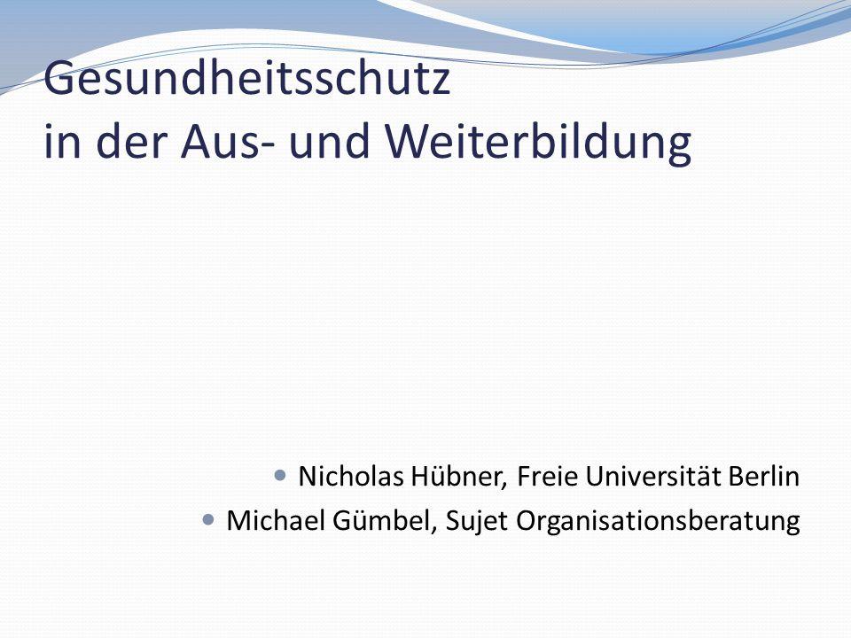 Gesundheitsschutz in der Aus- und Weiterbildung Nicholas Hübner, Freie Universität Berlin Michael Gümbel, Sujet Organisationsberatung